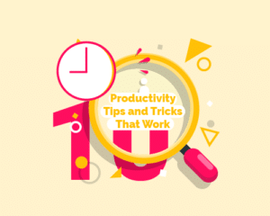 Time Management Tips – 10 Productivity Tips and Tricks That Work
