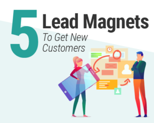 5 Lead Magnet Ideas To Get New Customers